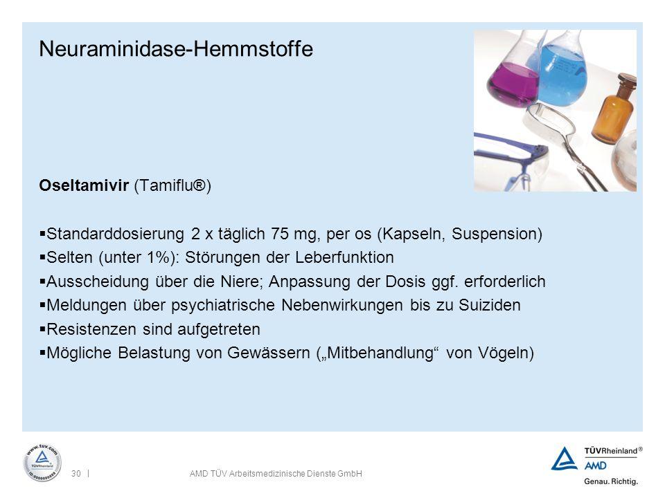| 30AMD TÜV Arbeitsmedizinische Dienste GmbH Neuraminidase-Hemmstoffe Oseltamivir (Tamiflu®)  Standarddosierung 2 x täglich 75 mg, per os (Kapseln, S