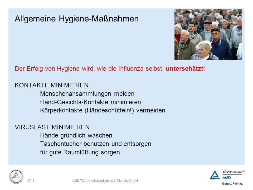 | 47AMD TÜV Arbeitsmedizinische Dienste GmbH Allgemeine Hygiene-Maßnahmen Der Erfolg von Hygiene wird, wie die Influenza selbst, unterschätzt! KONTAKT