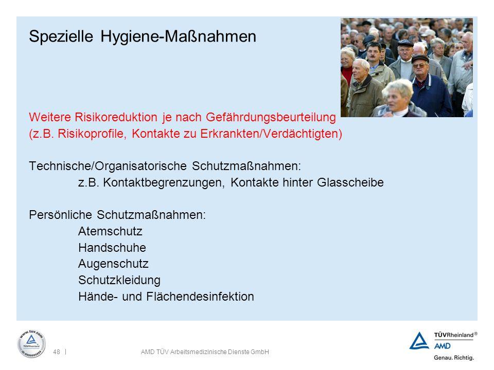 | 48AMD TÜV Arbeitsmedizinische Dienste GmbH Spezielle Hygiene-Maßnahmen Weitere Risikoreduktion je nach Gefährdungsbeurteilung (z.B. Risikoprofile, K