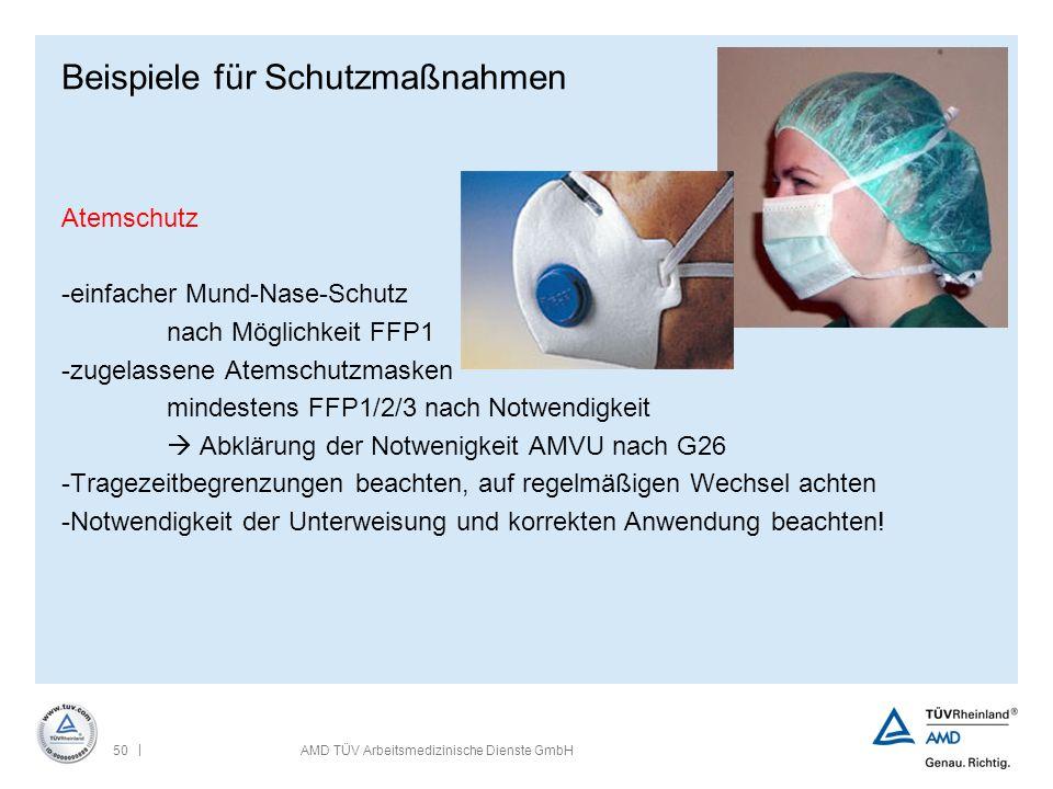 | 50AMD TÜV Arbeitsmedizinische Dienste GmbH Beispiele für Schutzmaßnahmen Atemschutz -einfacher Mund-Nase-Schutz nach Möglichkeit FFP1 -zugelassene A