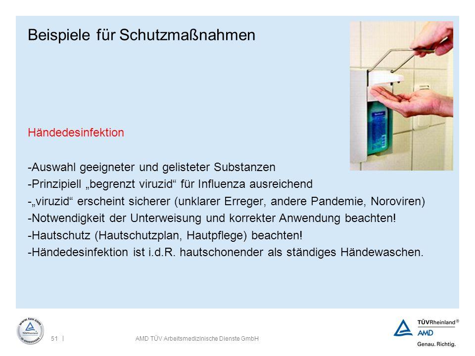 | 51AMD TÜV Arbeitsmedizinische Dienste GmbH Beispiele für Schutzmaßnahmen Händedesinfektion -Auswahl geeigneter und gelisteter Substanzen -Prinzipiel
