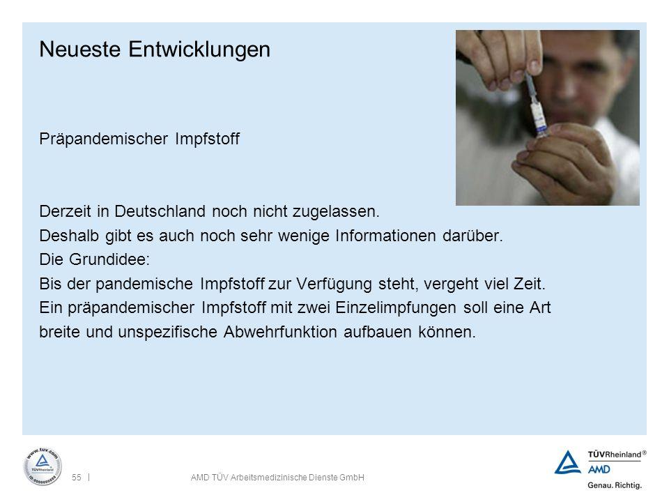 | 55AMD TÜV Arbeitsmedizinische Dienste GmbH Neueste Entwicklungen Präpandemischer Impfstoff Derzeit in Deutschland noch nicht zugelassen. Deshalb gib