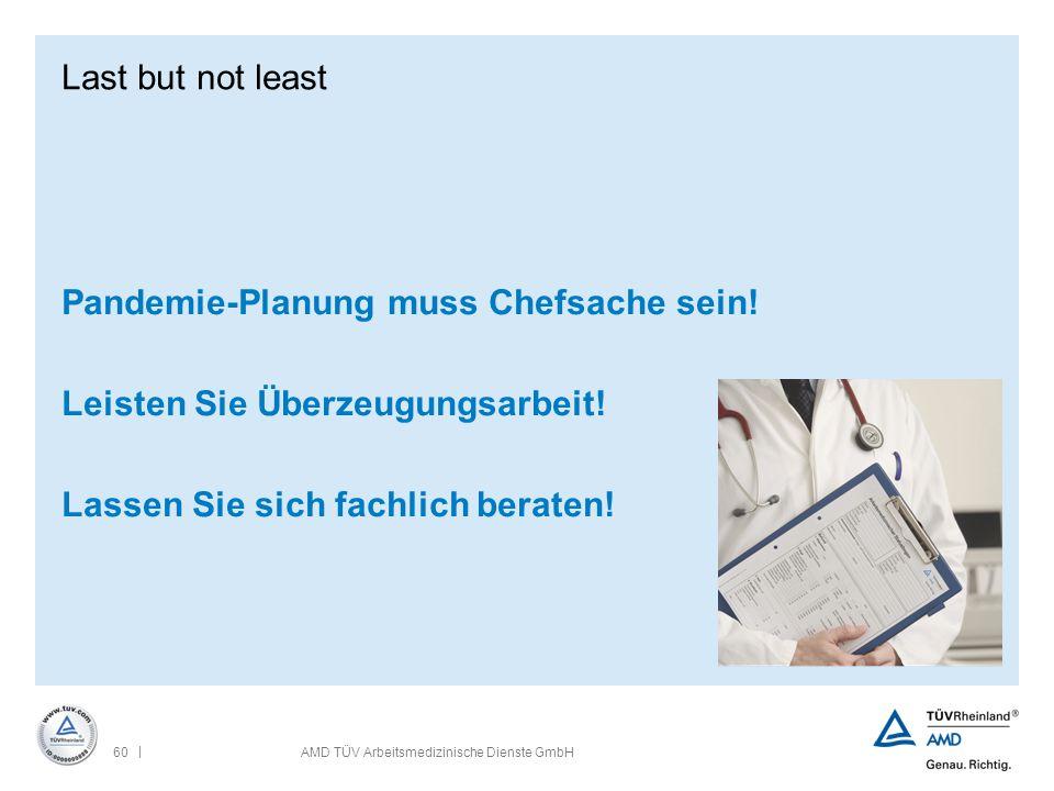 | 60AMD TÜV Arbeitsmedizinische Dienste GmbH Last but not least Pandemie-Planung muss Chefsache sein! Leisten Sie Überzeugungsarbeit! Lassen Sie sich