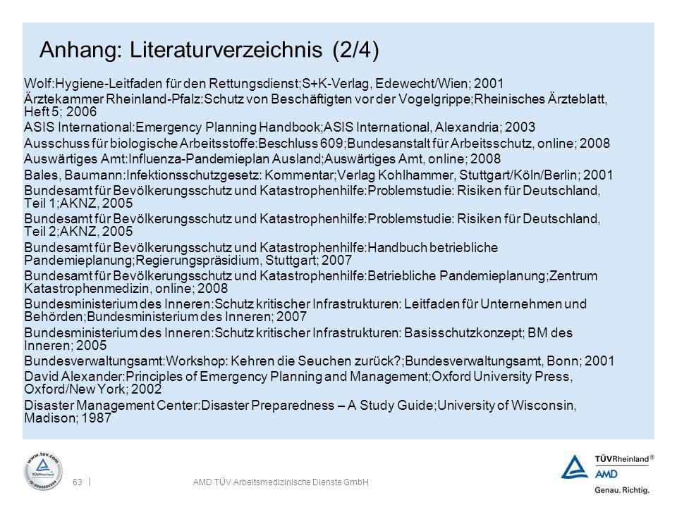 | 63AMD TÜV Arbeitsmedizinische Dienste GmbH Anhang: Literaturverzeichnis (2/4) Wolf:Hygiene-Leitfaden für den Rettungsdienst;S+K-Verlag, Edewecht/Wie