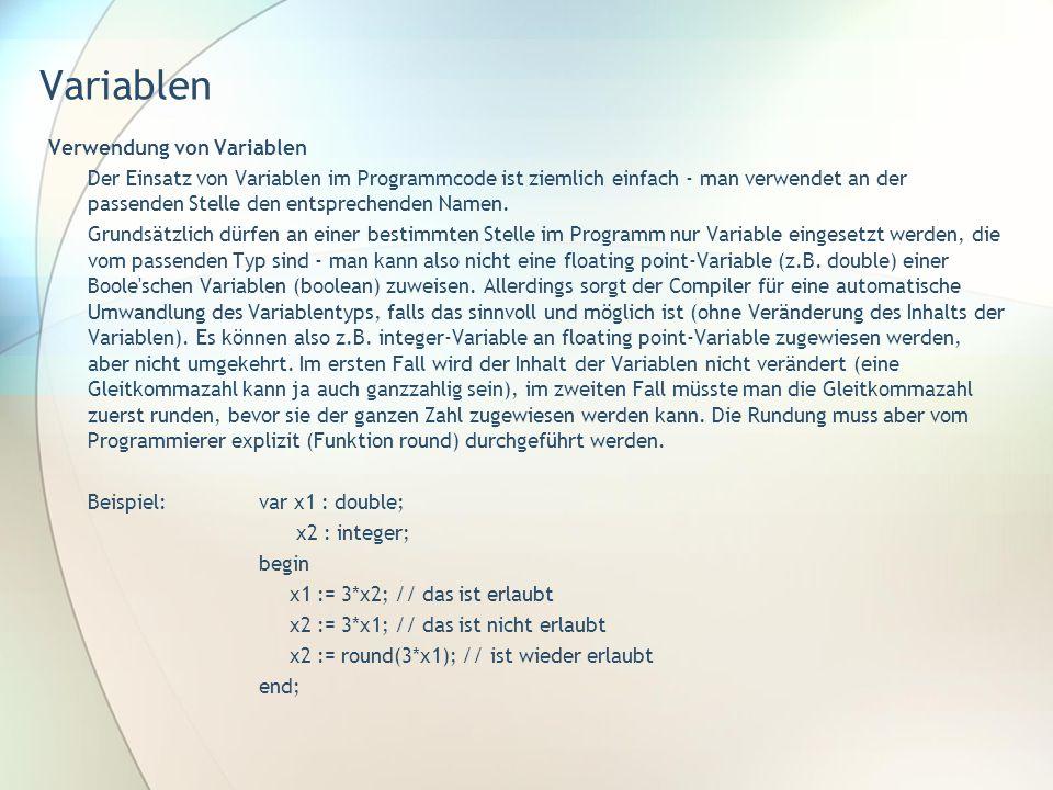 Variablen Verwendung von Variablen Der Einsatz von Variablen im Programmcode ist ziemlich einfach - man verwendet an der passenden Stelle den entsprec