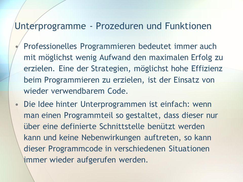 Unterprogramme - Prozeduren und Funktionen •Professionelles Programmieren bedeutet immer auch mit möglichst wenig Aufwand den maximalen Erfolg zu erzi