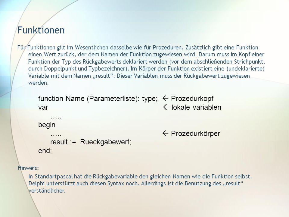 Funktionen Für Funktionen gilt im Wesentlichen dasselbe wie für Prozeduren. Zusätzlich gibt eine Funktion einen Wert zurück, der dem Namen der Funktio