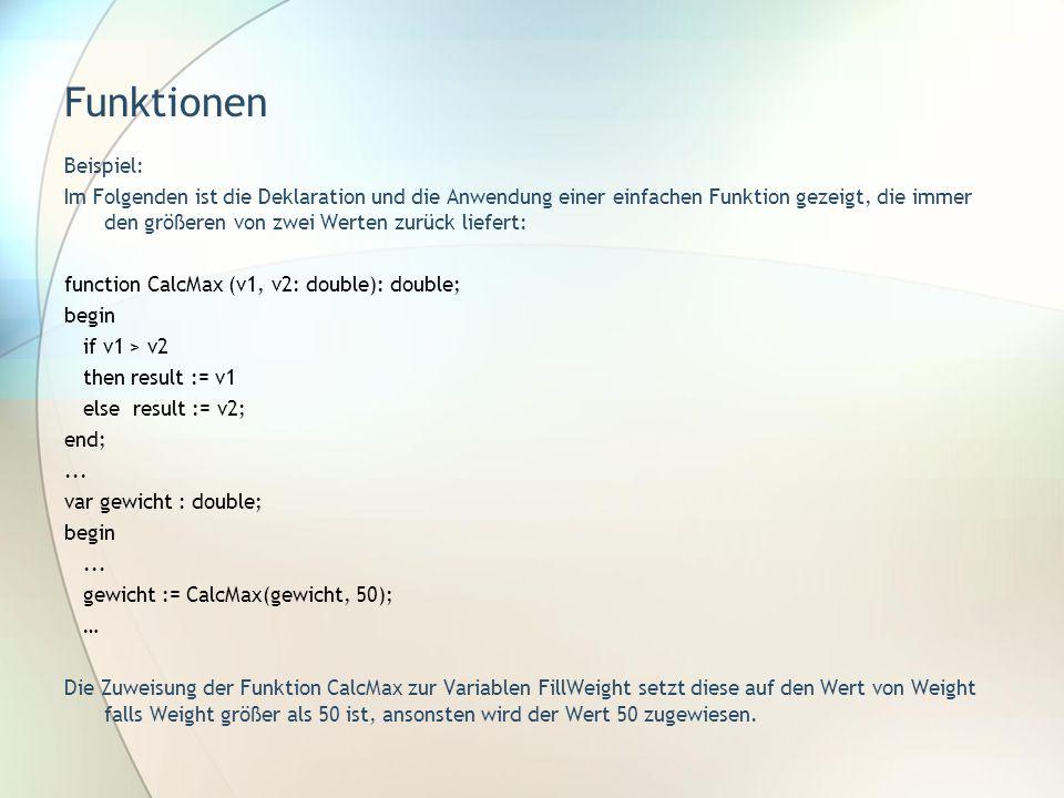 Funktionen Beispiel: Im Folgenden ist die Deklaration und die Anwendung einer einfachen Funktion gezeigt, die immer den größeren von zwei Werten zurüc