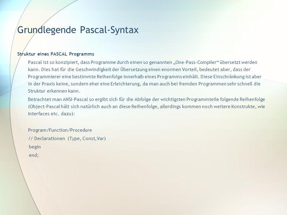 """Grundlegende Pascal-Syntax Struktur eines PASCAL Programms Pascal ist so konzipiert, dass Programme durch einen so genannten """"One-Pass-Compiler"""" übers"""
