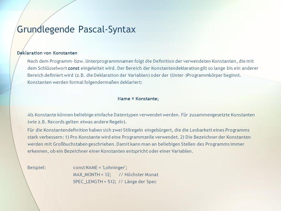 Grundlegende Pascal-Syntax Deklaration von Konstanten Nach dem Programm- bzw. Unterprogrammnamen folgt die Definition der verwendeten Konstanten, die