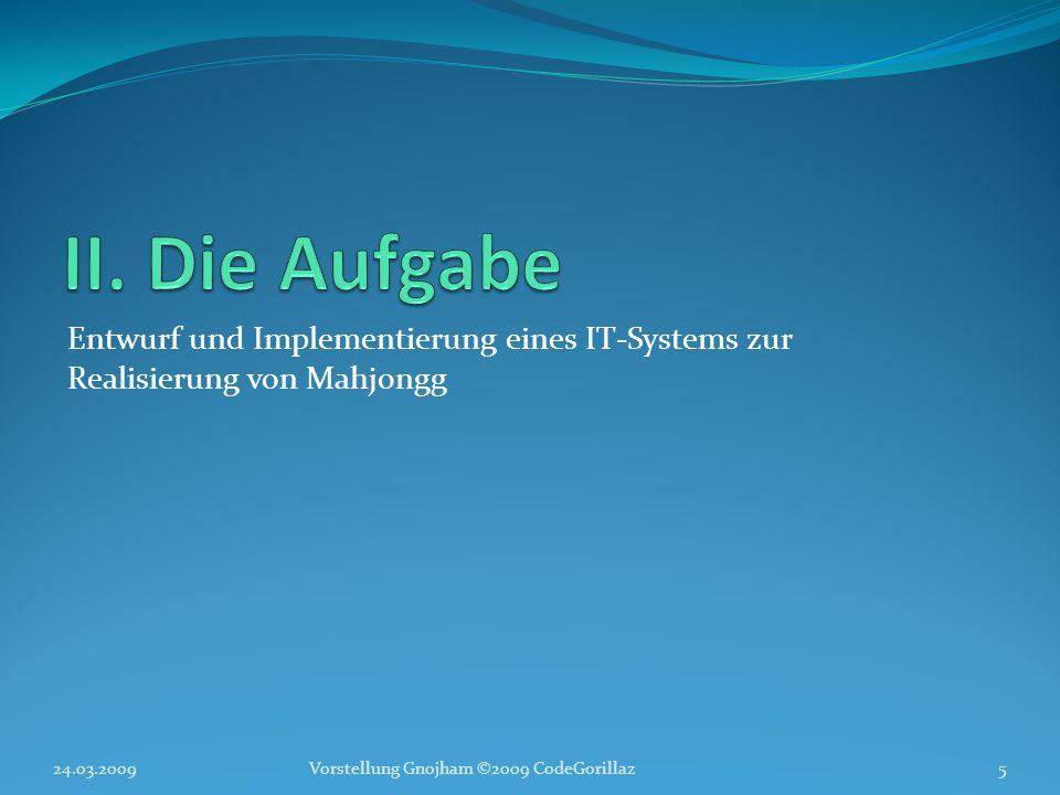 Entwurf und Implementierung eines IT-Systems zur Realisierung von Mahjongg 24.03.2009Vorstellung Gnojham ©2009 CodeGorillaz5