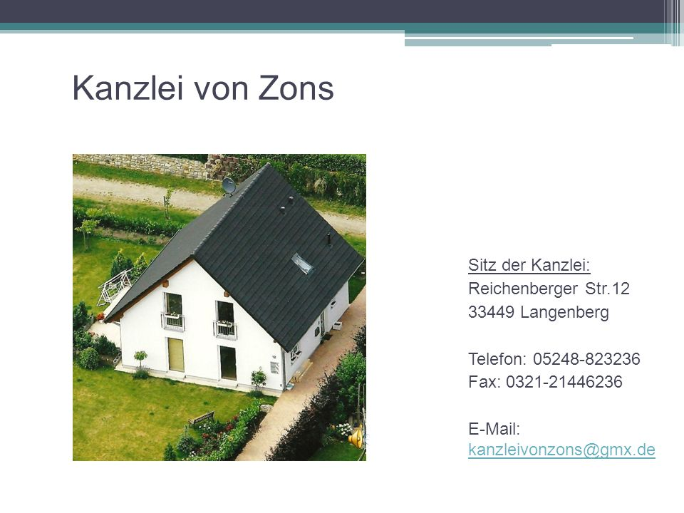 Sitz der Kanzlei: Reichenberger Str.12 33449 Langenberg Telefon: 05248-823236 Fax: 0321-21446236 E-Mail: kanzleivonzons@gmx.de kanzleivonzons@gmx.de K