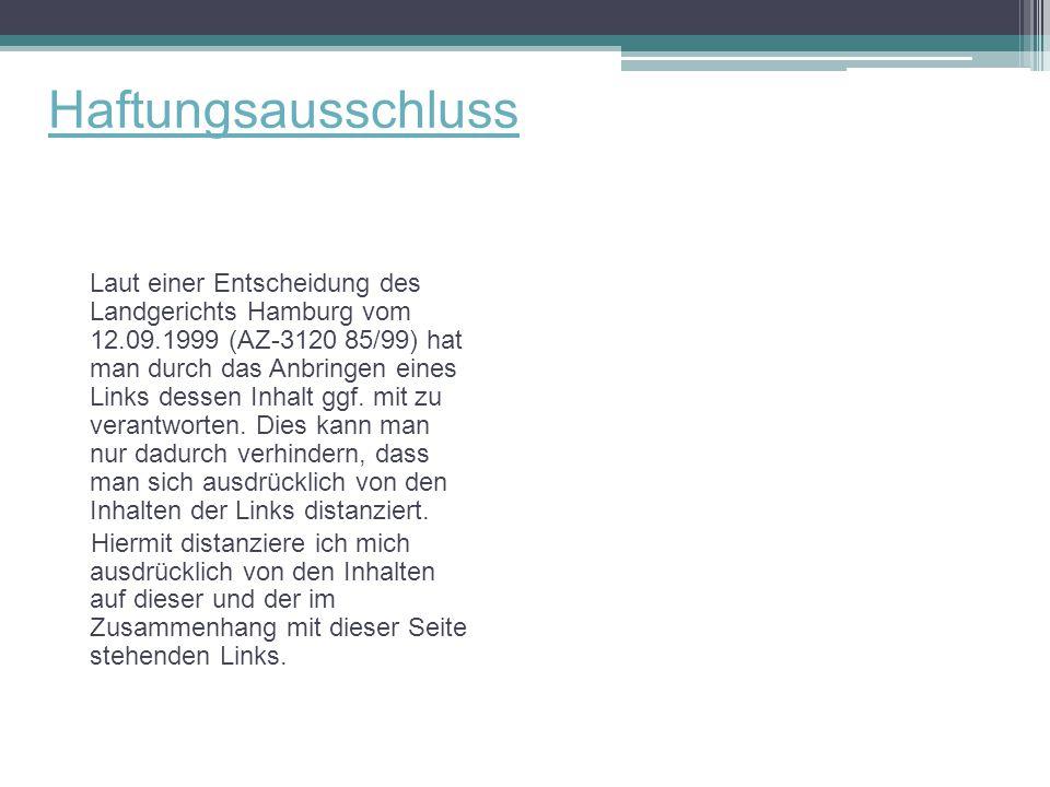 Haftungsausschluss Laut einer Entscheidung des Landgerichts Hamburg vom 12.09.1999 (AZ-3120 85/99) hat man durch das Anbringen eines Links dessen Inha