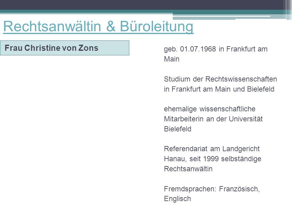 Rechtsanwältin & Büroleitung Frau Christine von Zons geb. 01.07.1968 in Frankfurt am Main Studium der Rechtswissenschaften in Frankfurt am Main und Bi