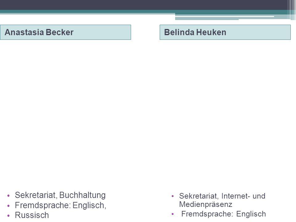 Anastasia BeckerBelinda Heuken • Sekretariat, Buchhaltung • Fremdsprache: Englisch, • Russisch • Sekretariat, Internet- und Medienpräsenz • Fremdsprac