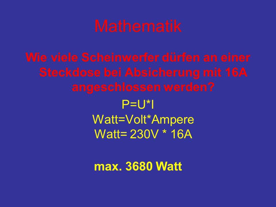 Mathematik Wie viele Scheinwerfer dürfen an einer Steckdose bei Absicherung mit 16A angeschlossen werden? P=U*I Watt=Volt*Ampere Watt= 230V * 16A max.