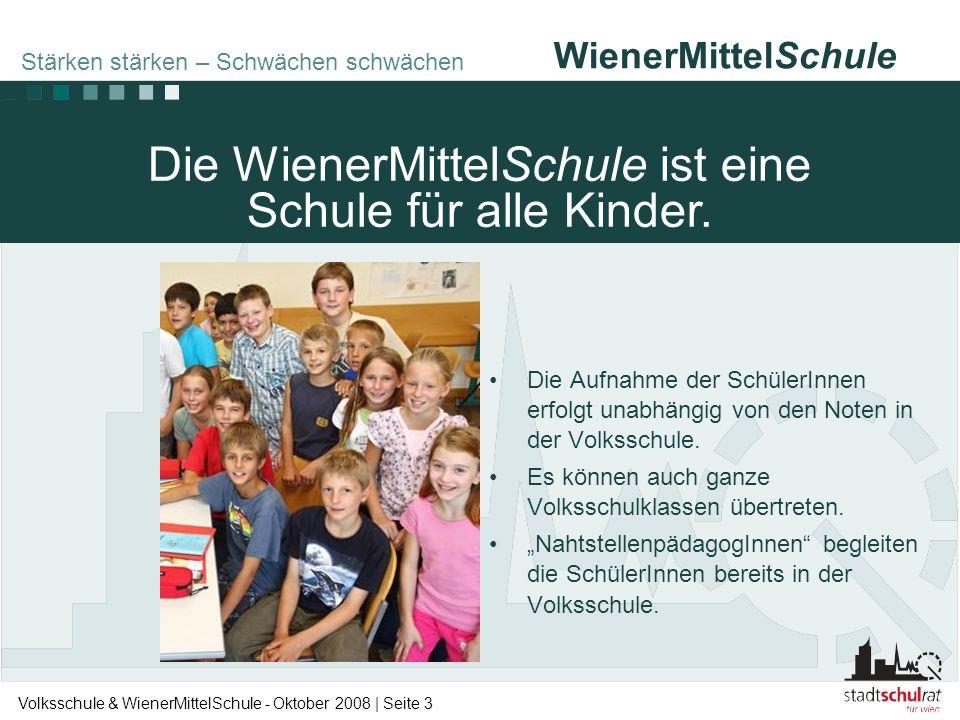 WienerMittelSchule Volksschule & WienerMittelSchule - Oktober 2008 | Seite 3 •Die Aufnahme der SchülerInnen erfolgt unabhängig von den Noten in der Vo