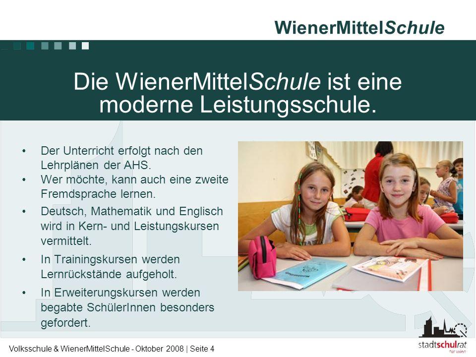 WienerMittelSchule Volksschule & WienerMittelSchule - Oktober 2008 | Seite 4 Die WienerMittelSchule ist eine moderne Leistungsschule. •Der Unterricht