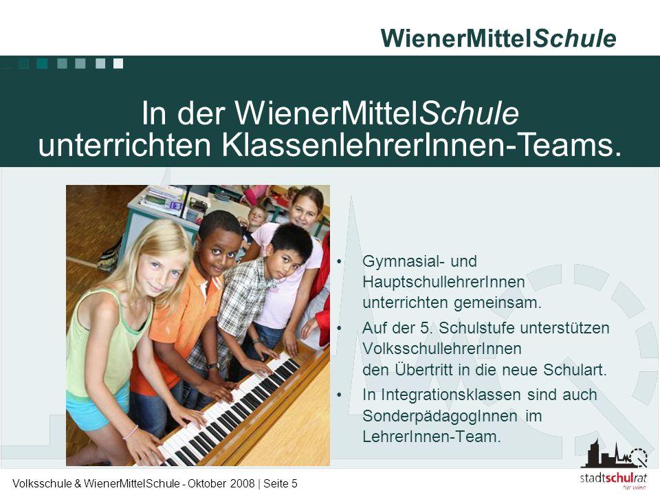 WienerMittelSchule Volksschule & WienerMittelSchule - Oktober 2008 | Seite 5 •Gymnasial- und HauptschullehrerInnen unterrichten gemeinsam. •Auf der 5.