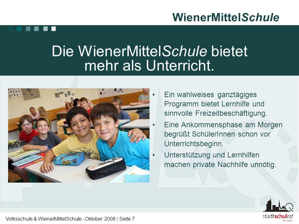 WienerMittelSchule Volksschule & WienerMittelSchule - Oktober 2008   Seite 7 •Ein wahlweises ganztägiges Programm bietet Lernhilfe und sinnvolle Freiz