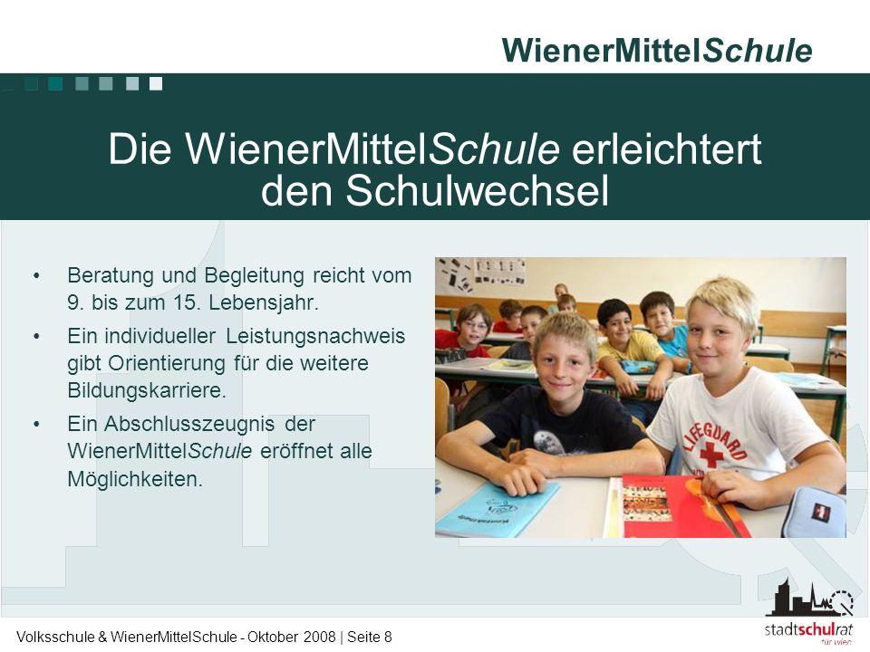 WienerMittelSchule Volksschule & WienerMittelSchule - Oktober 2008 | Seite 8 •Beratung und Begleitung reicht vom 9. bis zum 15. Lebensjahr. •Ein indiv