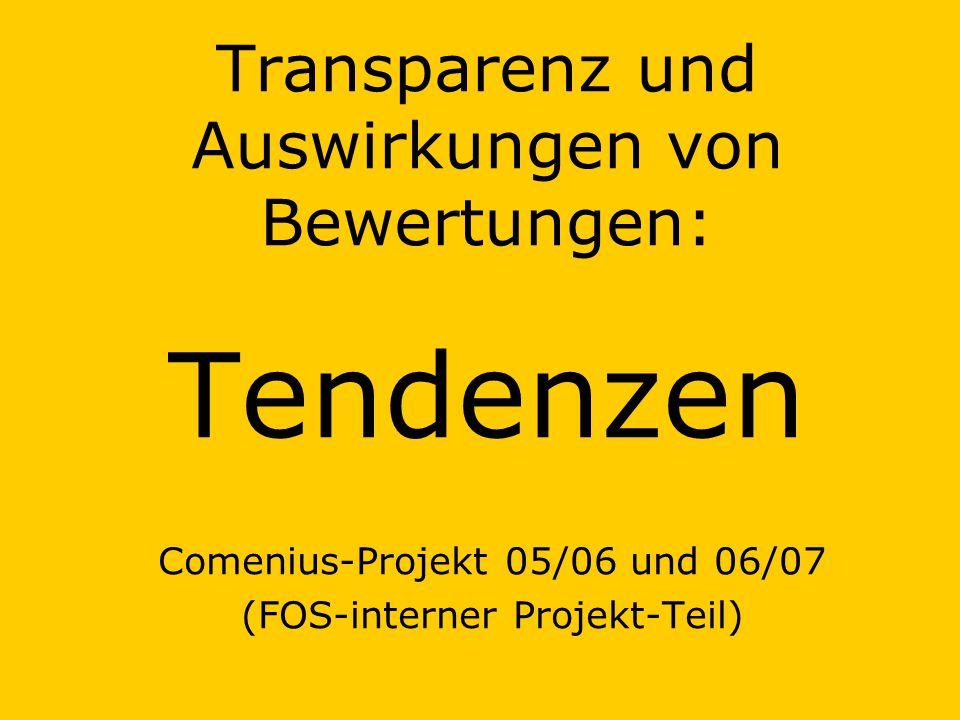 Transparenz und Auswirkungen von Bewertungen: Tendenzen Comenius-Projekt 05/06 und 06/07 (FOS-interner Projekt-Teil)