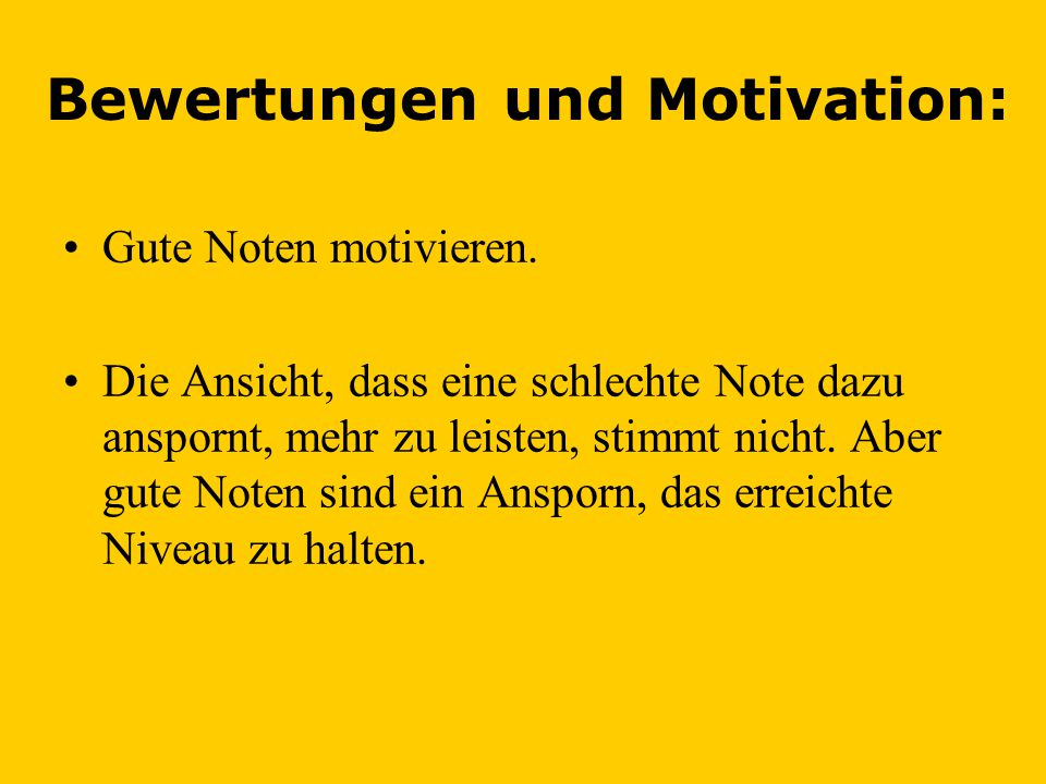 Bewertungen und Motivation: •Gute Noten motivieren.