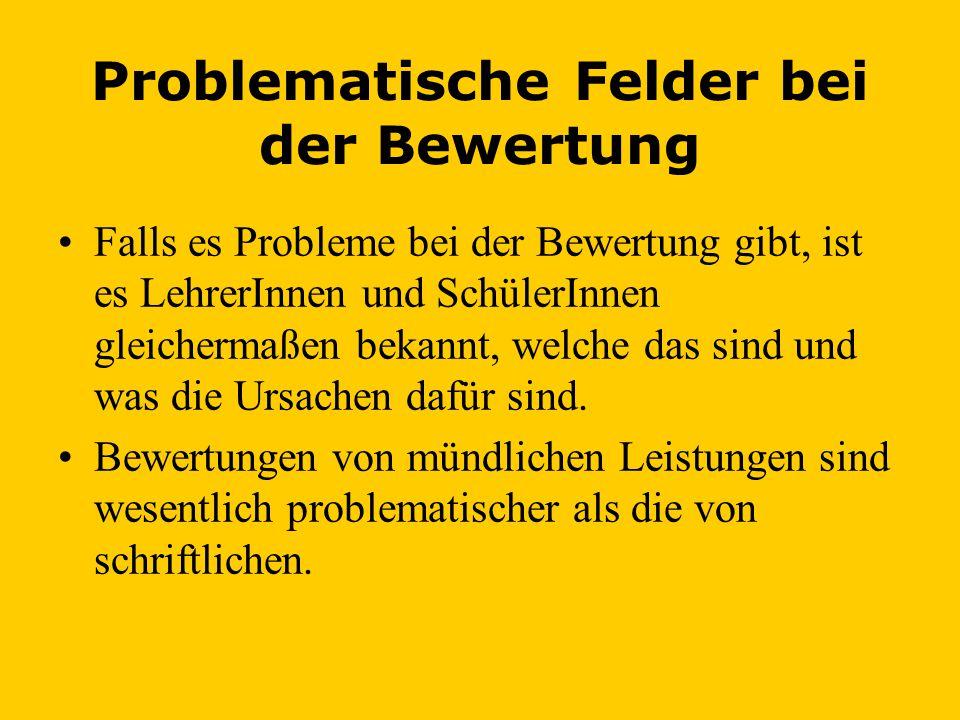 Problematische Felder bei der Bewertung •Falls es Probleme bei der Bewertung gibt, ist es LehrerInnen und SchülerInnen gleichermaßen bekannt, welche das sind und was die Ursachen dafür sind.