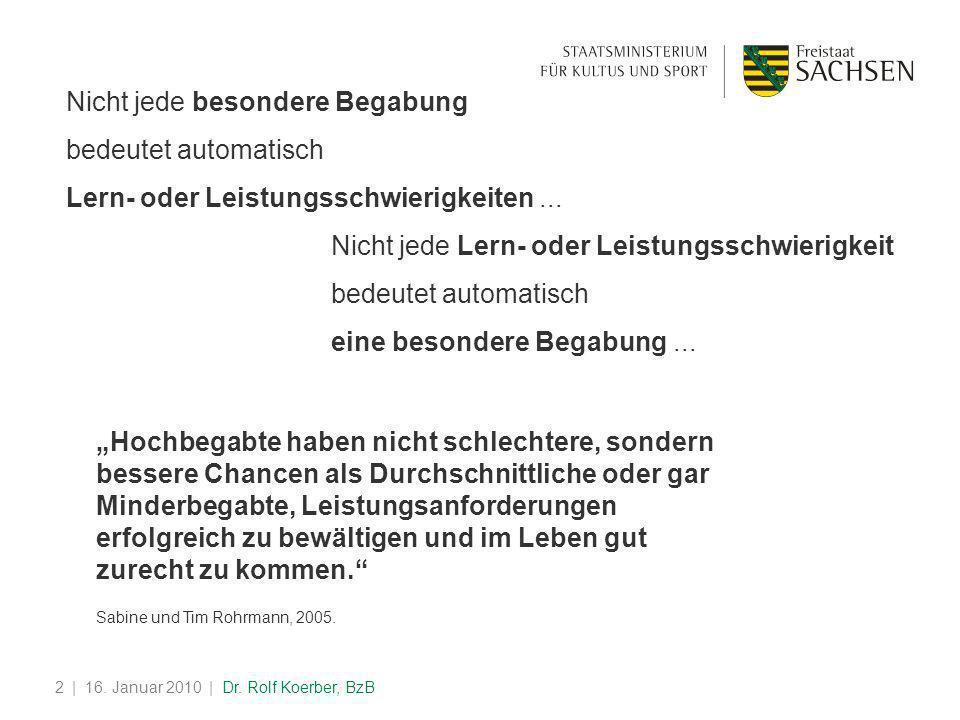 | 16. Januar 2010 | Dr. Rolf Koerber, BzB2 Nicht jede besondere Begabung bedeutet automatisch Lern- oder Leistungsschwierigkeiten... Nicht jede Lern-