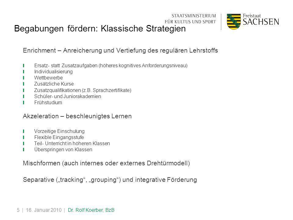 | 16. Januar 2010 | Dr. Rolf Koerber, BzB5 Begabungen fördern: Klassische Strategien Enrichment – Anreicherung und Vertiefung des regulären Lehrstoffs