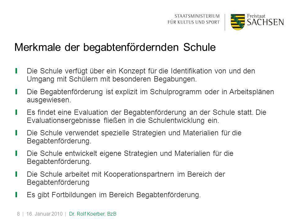 | 16. Januar 2010 | Dr. Rolf Koerber, BzB8 Merkmale der begabtenfördernden Schule ❙ Die Schule verfügt über ein Konzept für die Identifikation von und