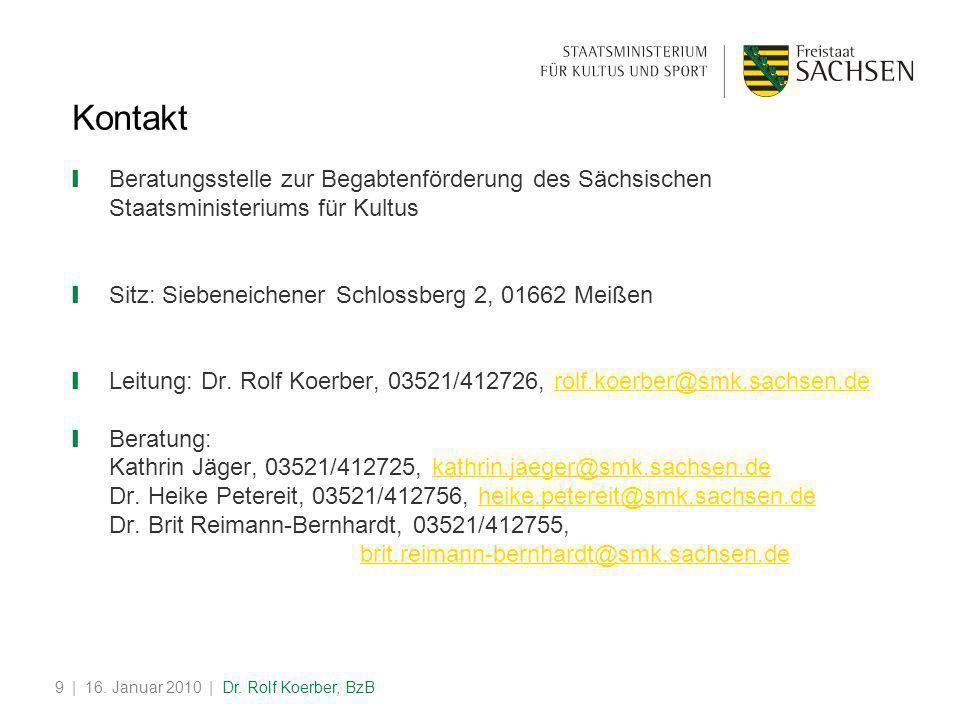 | 16. Januar 2010 | Dr. Rolf Koerber, BzB9 Kontakt ❙ Beratungsstelle zur Begabtenförderung des Sächsischen Staatsministeriums für Kultus ❙ Sitz: Siebe