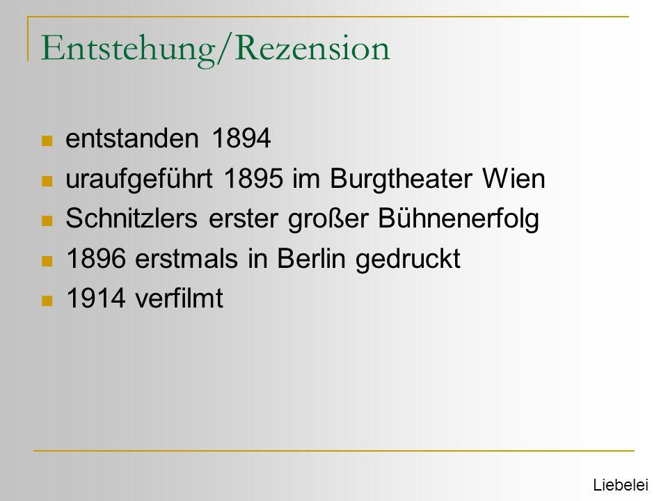 Entstehung/Rezension  entstanden 1894  uraufgeführt 1895 im Burgtheater Wien  Schnitzlers erster großer Bühnenerfolg  1896 erstmals in Berlin gedr