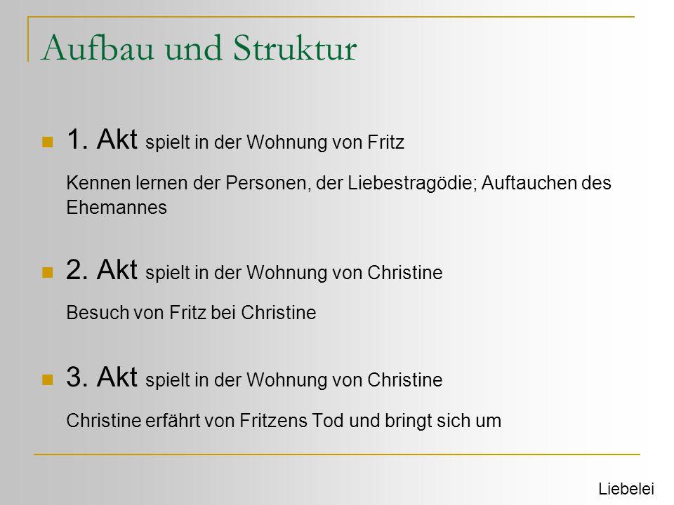 Aufbau und Struktur  1. Akt spielt in der Wohnung von Fritz Kennen lernen der Personen, der Liebestragödie; Auftauchen des Ehemannes  2. Akt spielt