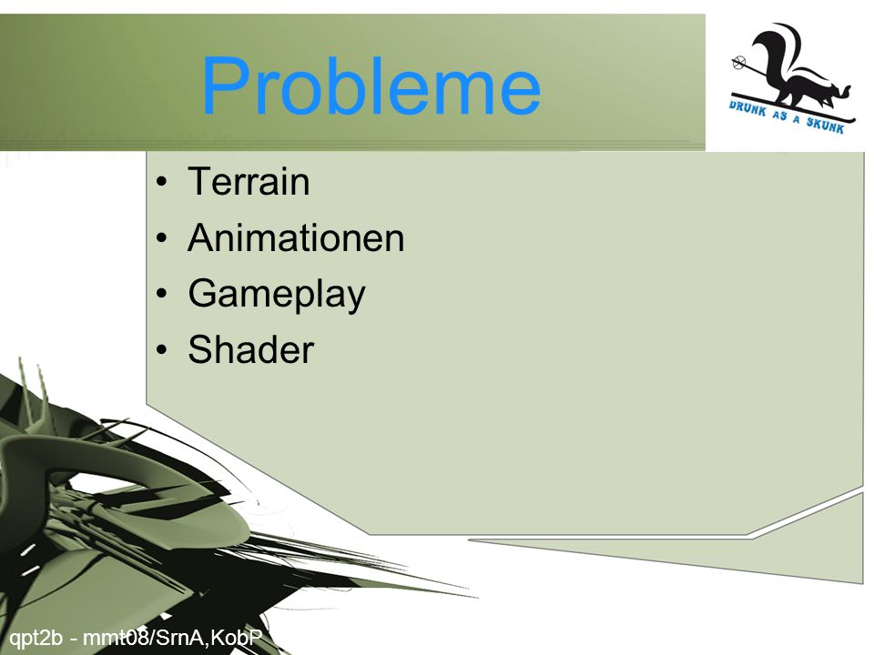 Probleme •Terrain •Animationen •Gameplay •Shader qpt2b - mmt08/SrnA,KobP