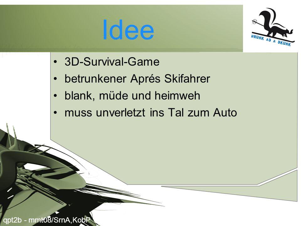 Idee •3D-Survival-Game •betrunkener Aprés Skifahrer •blank, müde und heimweh •muss unverletzt ins Tal zum Auto qpt2b - mmt08/SrnA,KobP