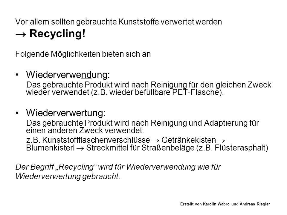 Vor allem sollten gebrauchte Kunststoffe verwertet werden  Recycling! Folgende Möglichkeiten bieten sich an •Wiederverwendung: Das gebrauchte Produkt