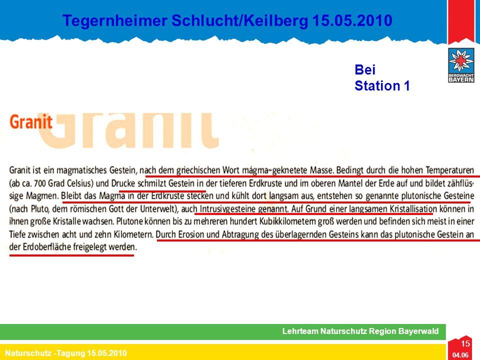 15 04.06 Naturschutz -Tagung 15.05.2010 Lehrteam Naturschutz Region Bayerwald Tegernheimer Schlucht/Keilberg 15.05.2010 15 Bei Station 1