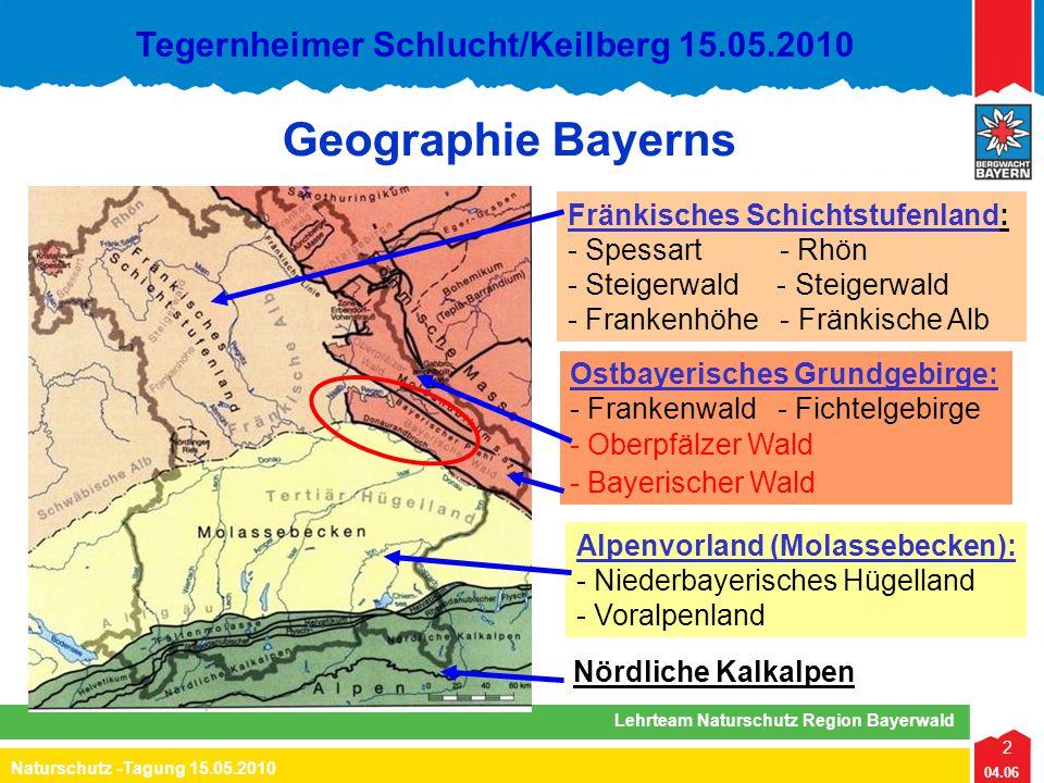 2 04.06 Naturschutz -Tagung 15.05.2010 Lehrteam Naturschutz Region Bayerwald Tegernheimer Schlucht/Keilberg 15.05.2010 Geographie Bayerns Fränkisches