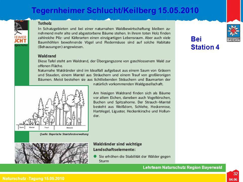32 04.06 Naturschutz -Tagung 15.05.2010 Lehrteam Naturschutz Region Bayerwald Tegernheimer Schlucht/Keilberg 15.05.2010 32 Bei Station 4