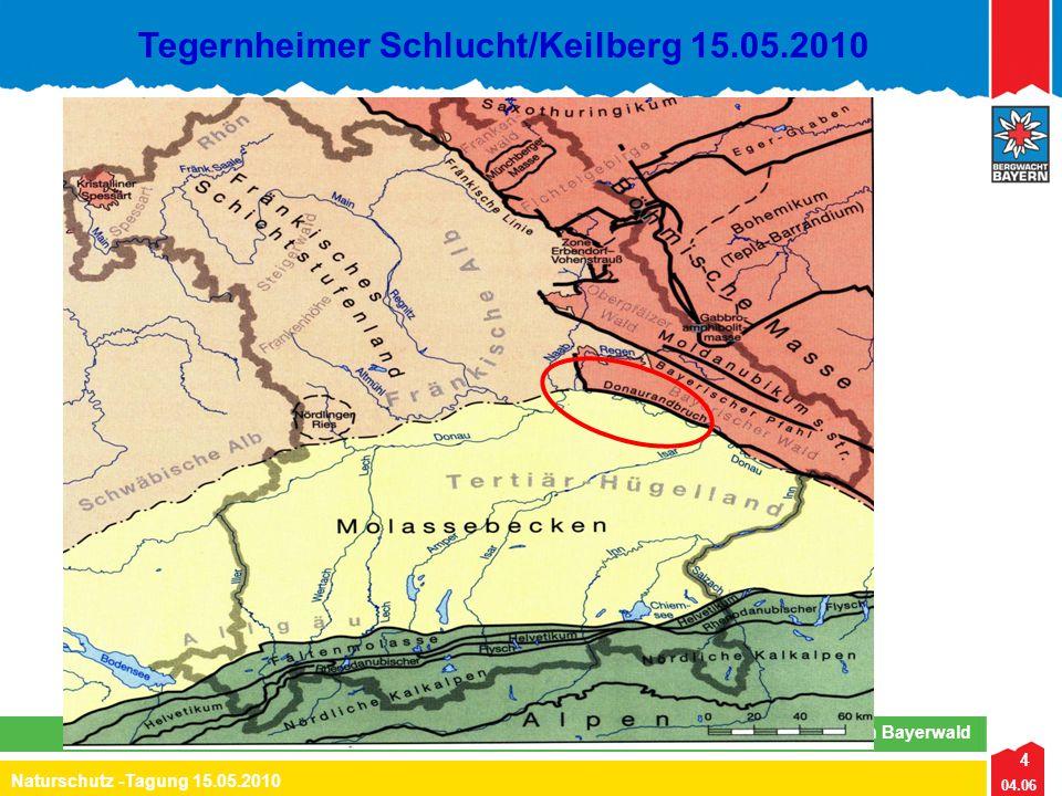 4 04.06 Naturschutz -Tagung 15.05.2010 Lehrteam Naturschutz Region Bayerwald Tegernheimer Schlucht/Keilberg 15.05.2010 4