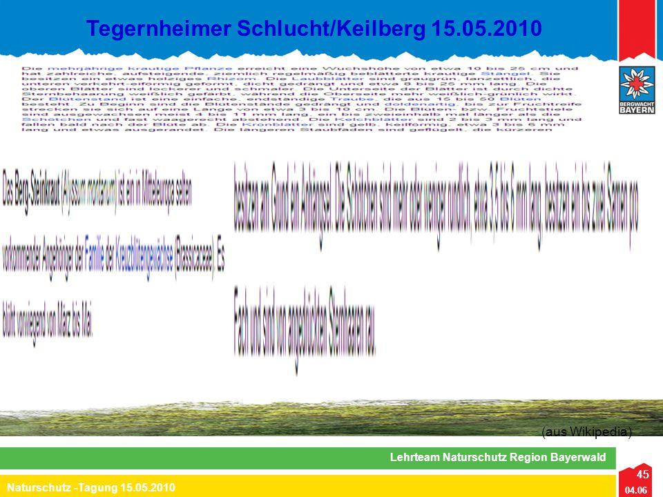 45 04.06 Naturschutz -Tagung 15.05.2010 Lehrteam Naturschutz Region Bayerwald Tegernheimer Schlucht/Keilberg 15.05.2010 45 (aus Wikipedia)