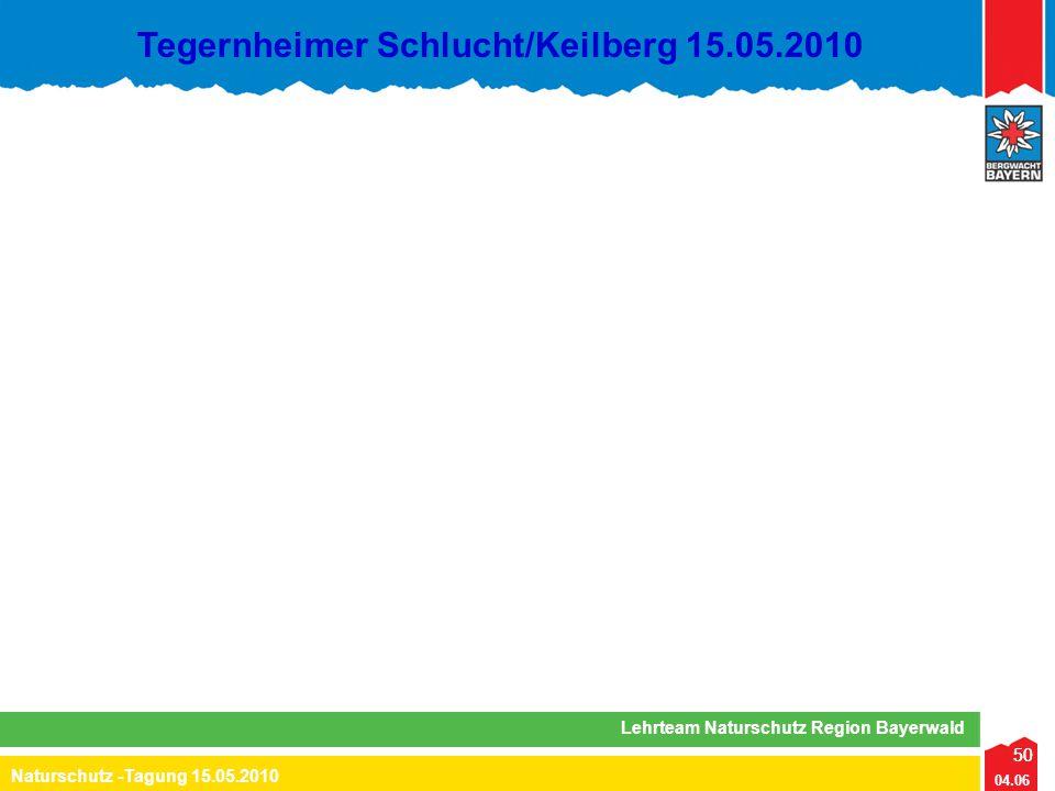 50 04.06 Naturschutz -Tagung 15.05.2010 Lehrteam Naturschutz Region Bayerwald Tegernheimer Schlucht/Keilberg 15.05.2010 50