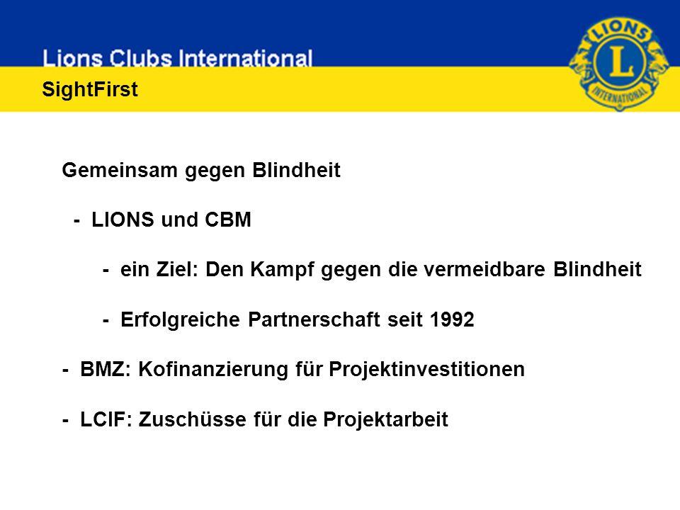 SightFirst Gemeinsam gegen Blindheit - LIONS und CBM - ein Ziel: Den Kampf gegen die vermeidbare Blindheit - Erfolgreiche Partnerschaft seit 1992 - BMZ: Kofinanzierung für Projektinvestitionen - LCIF: Zuschüsse für die Projektarbeit