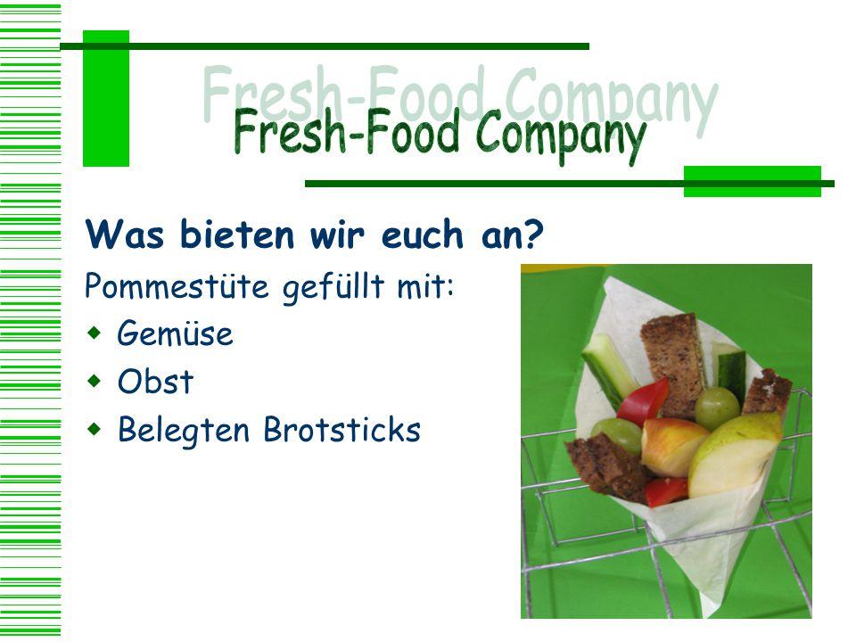 Was bieten wir euch an? Pommestüte gefüllt mit:  Gemüse  Obst  Belegten Brotsticks