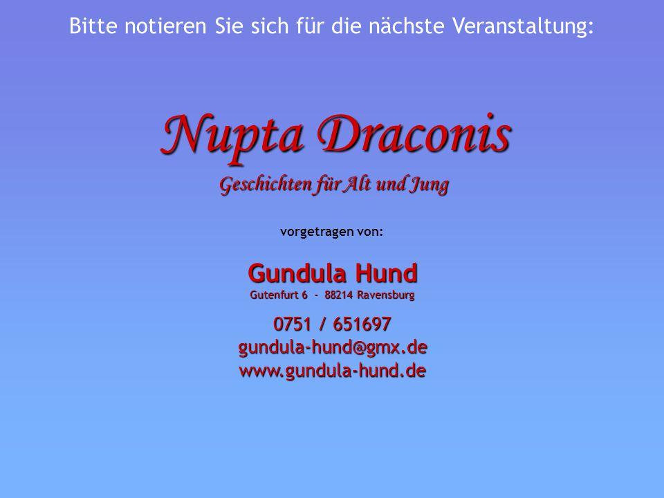 Nupta Draconis Geschichten für Alt und Jung vorgetragen von: Gundula Hund Gutenfurt 6 - 88214 Ravensburg 0751 / 651697 gundula-hund@gmx.dewww.gundula-