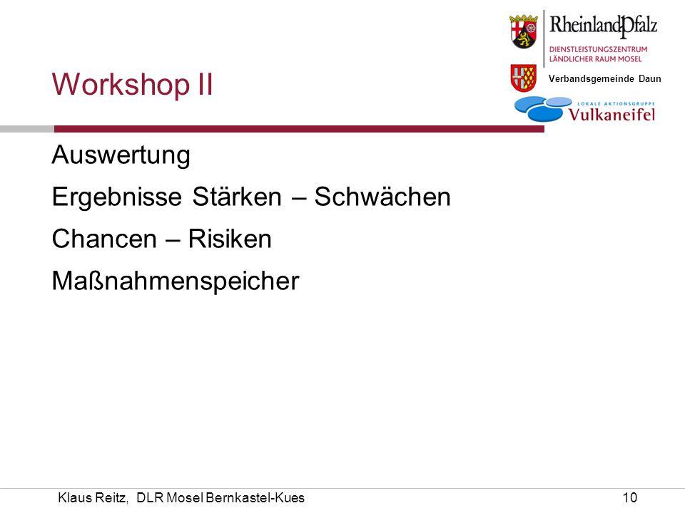 Verbandsgemeinde Daun Klaus Reitz, DLR Mosel Bernkastel-Kues10 Workshop II Auswertung Ergebnisse Stärken – Schwächen Chancen – Risiken Maßnahmenspeich