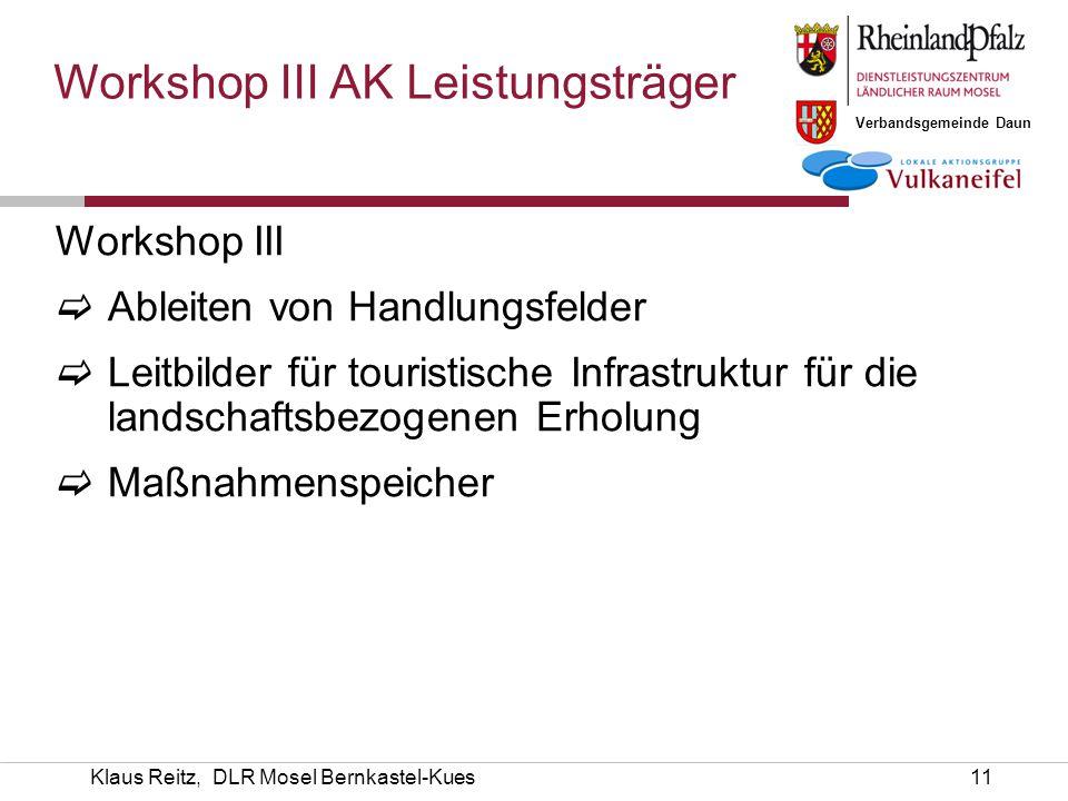 Verbandsgemeinde Daun Klaus Reitz, DLR Mosel Bernkastel-Kues11 Workshop III  Ableiten von Handlungsfelder  Leitbilder für touristische Infrastruktur