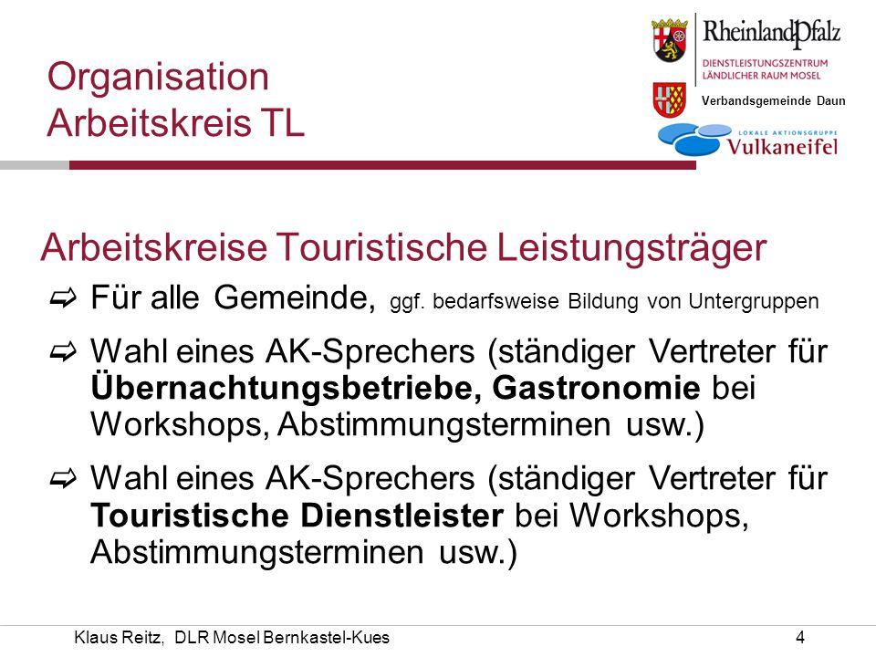 Verbandsgemeinde Daun Klaus Reitz, DLR Mosel Bernkastel-Kues4 Arbeitskreise Touristische Leistungsträger  Für alle Gemeinde, ggf. bedarfsweise Bildun