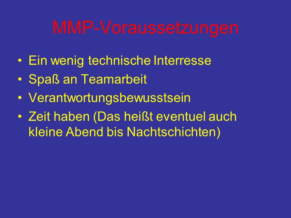MMP-Voraussetzungen •Ein wenig technische Interresse •Spaß an Teamarbeit •Verantwortungsbewusstsein •Zeit haben (Das heißt eventuel auch kleine Abend